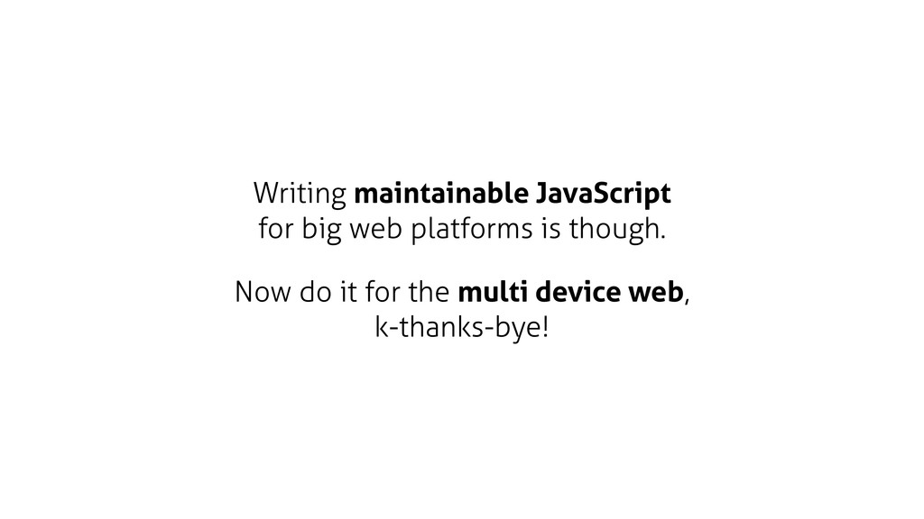 Writing maintainable JavaScript for big web pla...