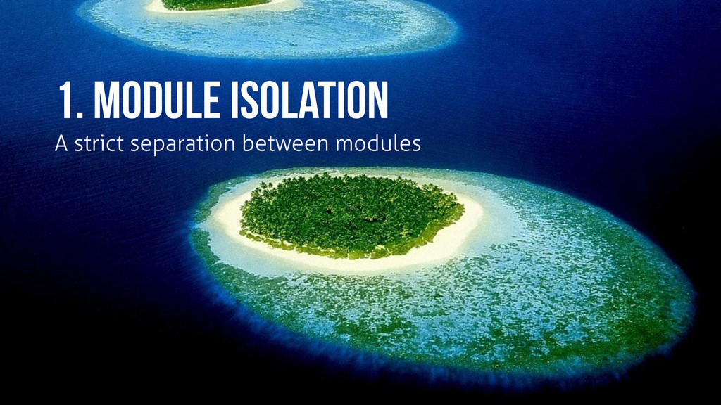 1. module isolation A strict separation between...
