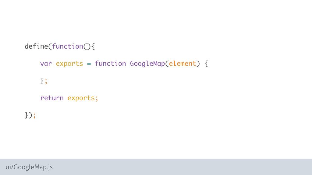 ui/GoogleMap.js define(function(){  var expor...