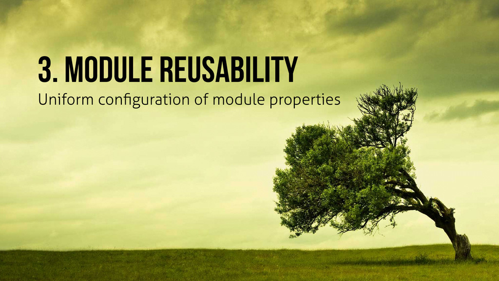 3. module reusability Uniform configuration of m...
