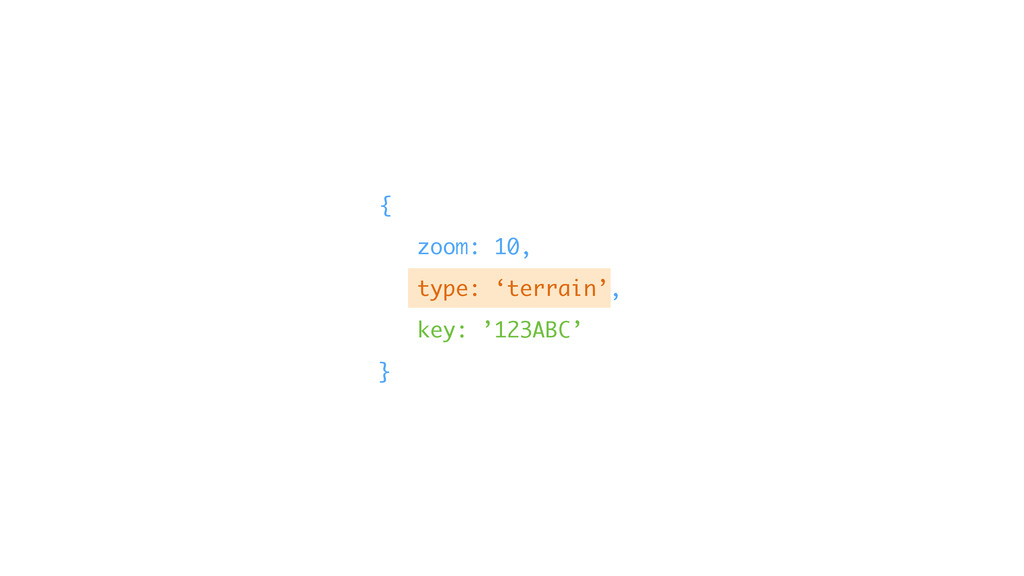 { zoom: 10, type: 'terrain', key: '123ABC' }