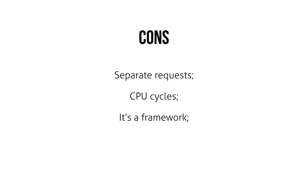 Separate requests; CPU cycles; It's a framework...