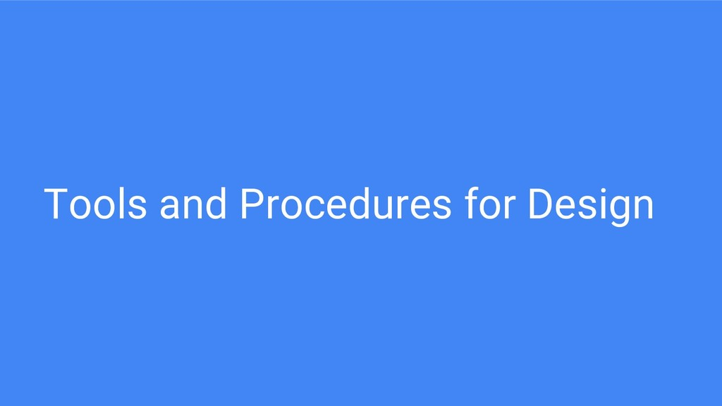 Tools and Procedures for Design