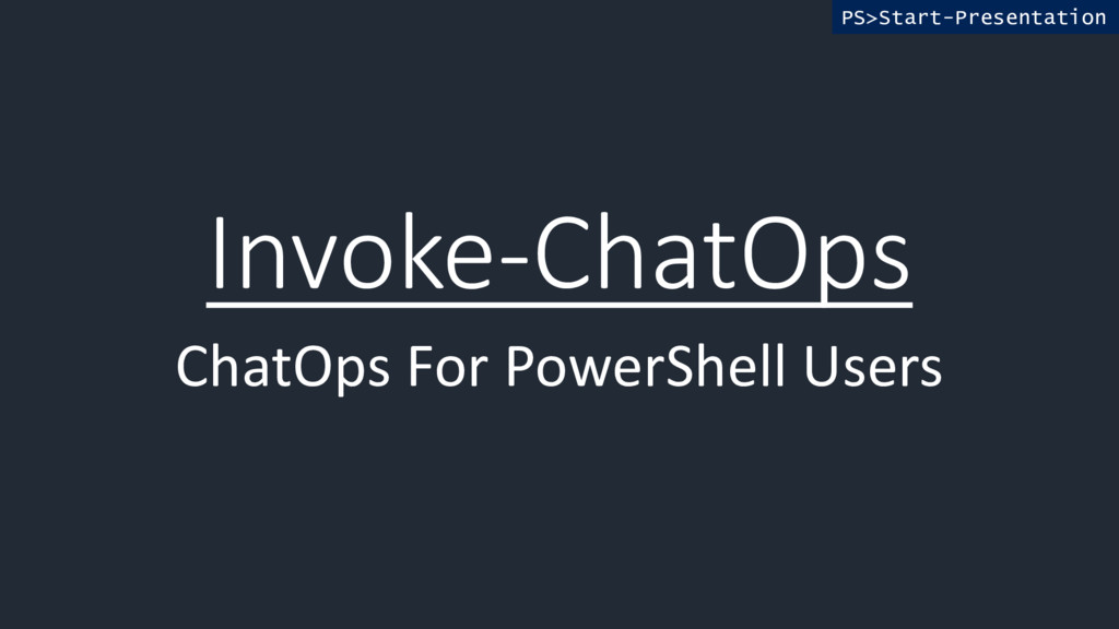 Invoke-ChatOps ChatOps For PowerShell Users PS>...