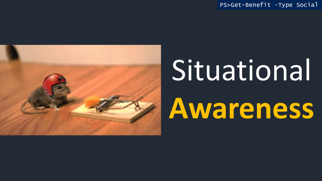 Situational Awareness PS>Get-Benefit –Type Soci...