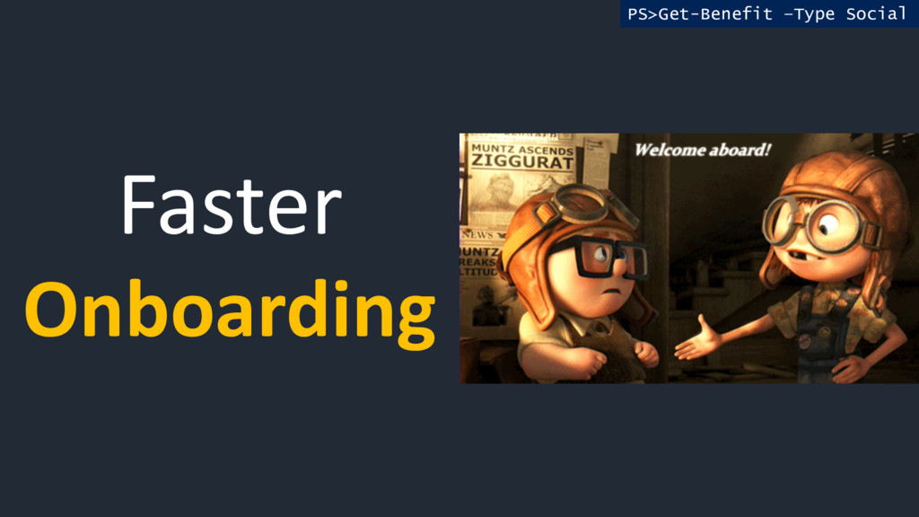 Faster Onboarding PS>Get-Benefit –Type Social