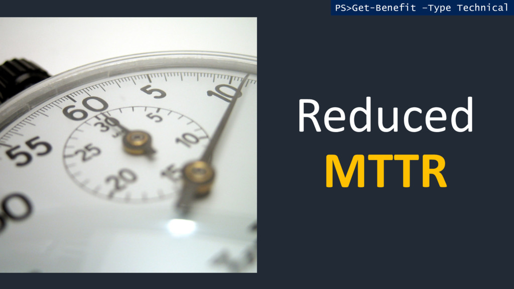 Reduced MTTR PS>Get-Benefit –Type Technical