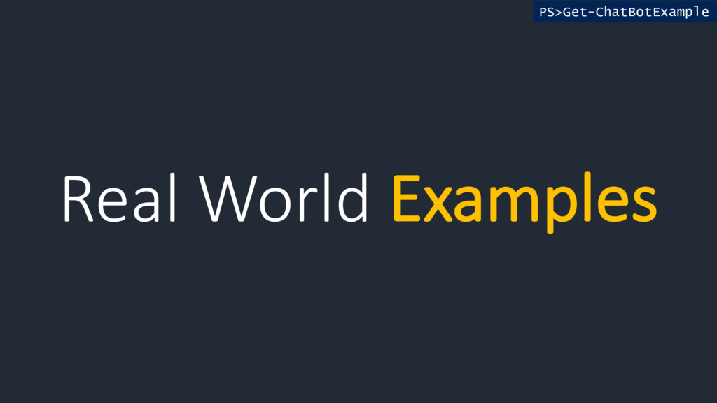 Real World Examples PS>Get-ChatBotExample