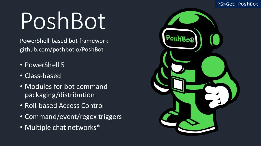 PS>Get-PoshBot PoshBot PowerShell-based bot fra...