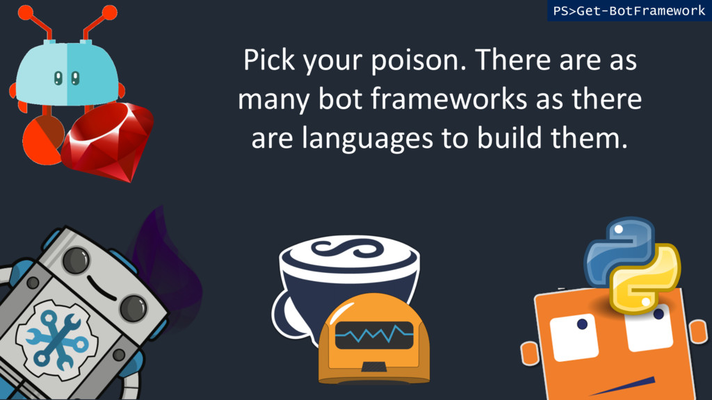 PS>Get-BotFramework Pick your poison. There are...
