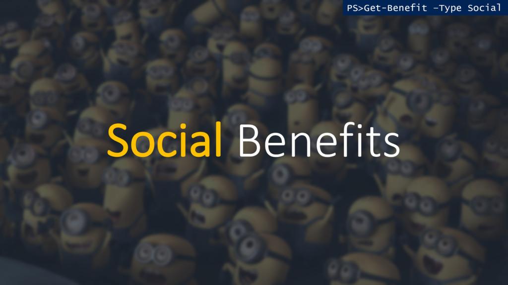 Social Benefits PS>Get-Benefit –Type Social