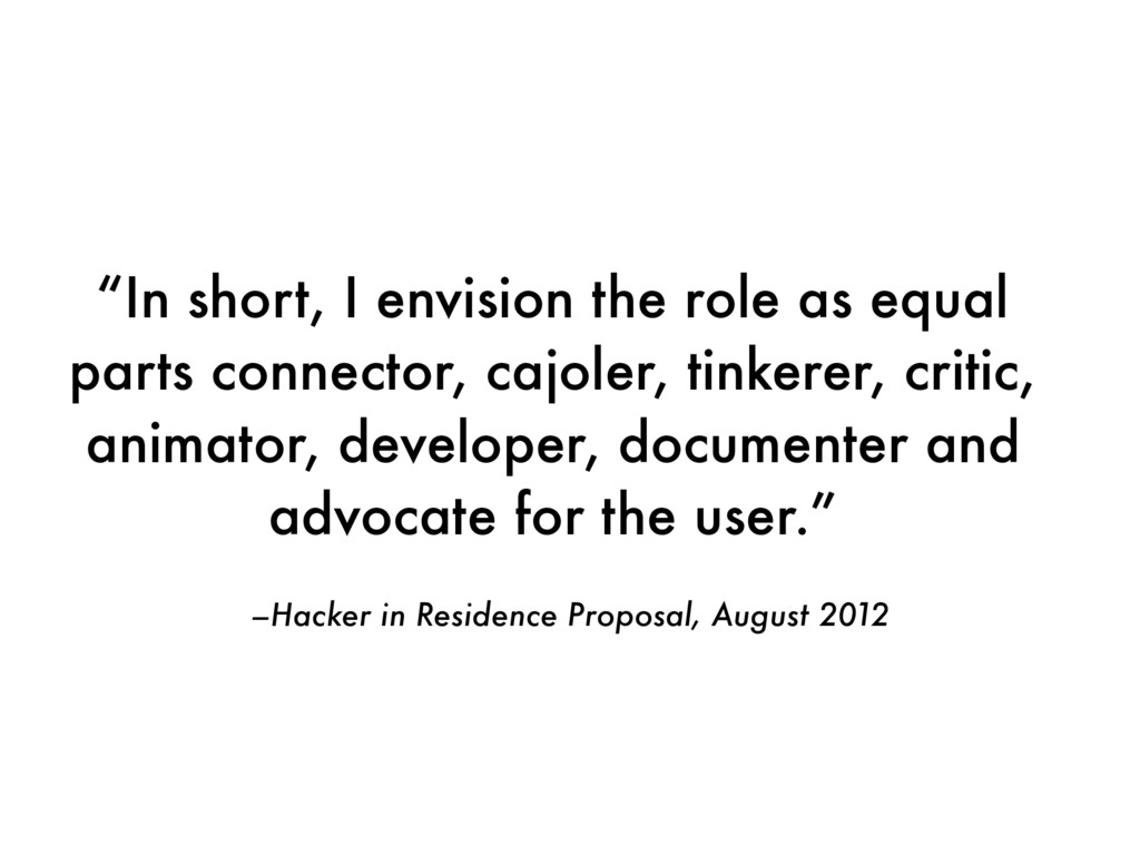 "–Hacker in Residence Proposal, August 2012 ""In ..."