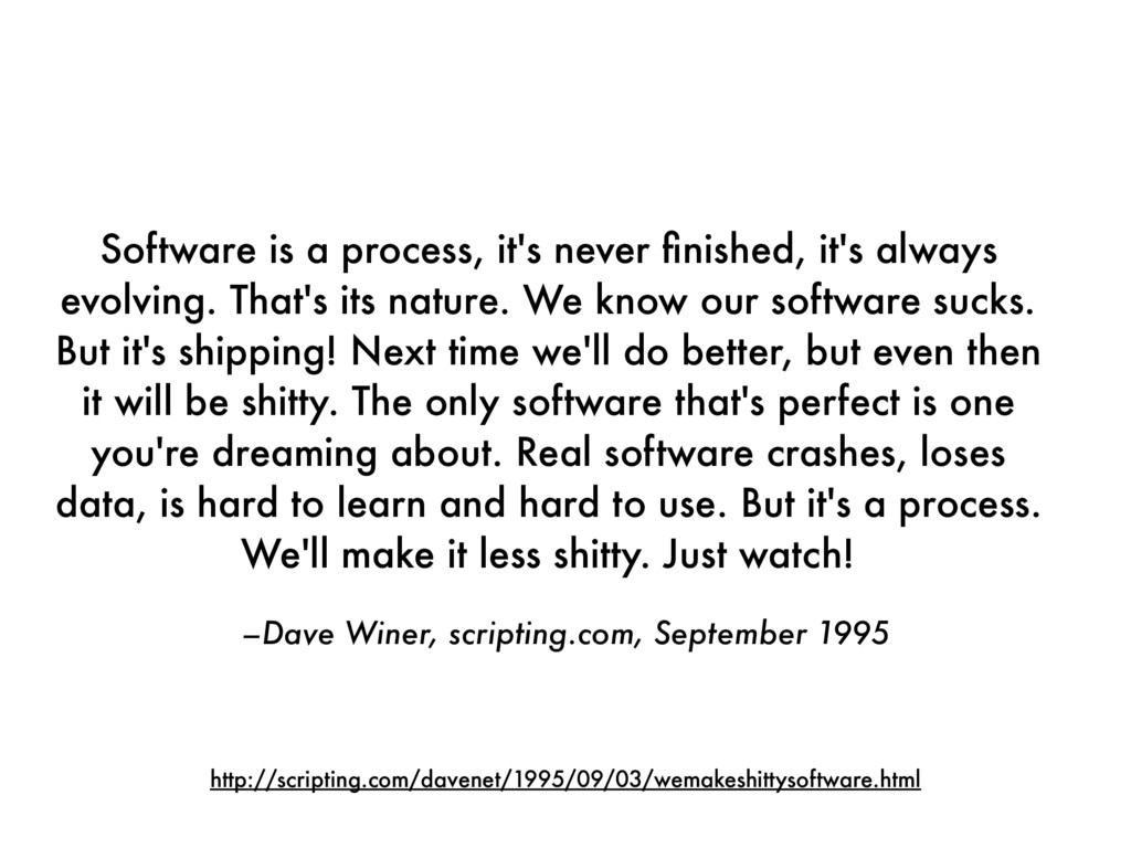 –Dave Winer, scripting.com, September 1995 Soft...