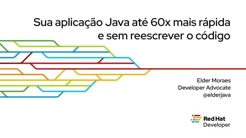 Sua aplicação Java até 60x mais rápida   e sem ...