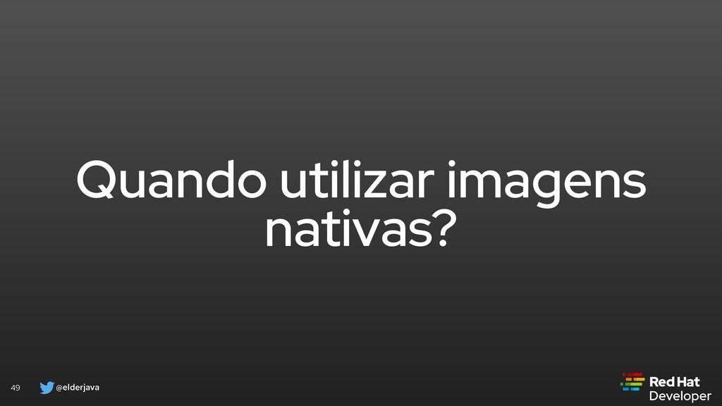 @elderjava 49 Quando utilizar imagens nativas?
