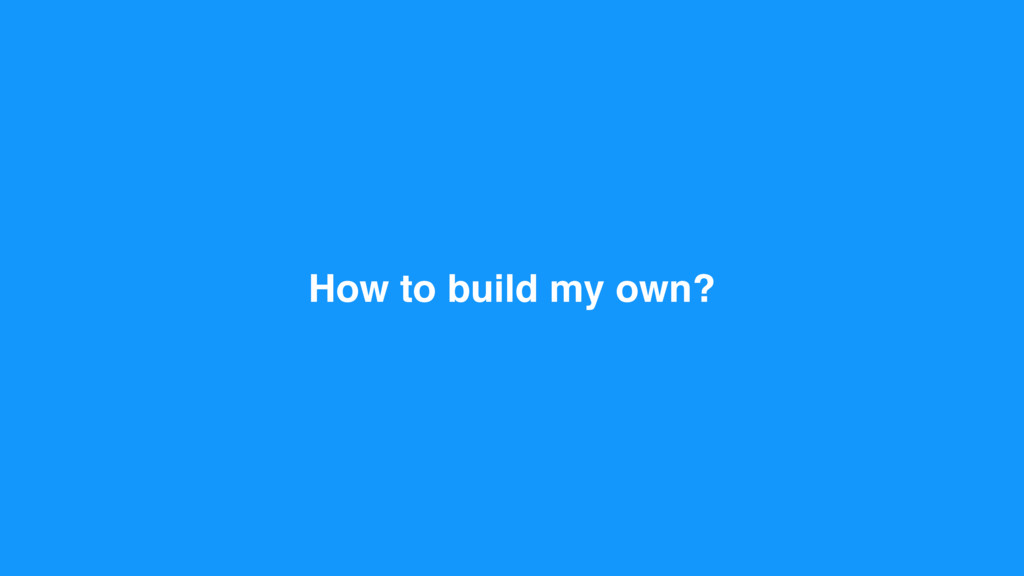How to build my own?