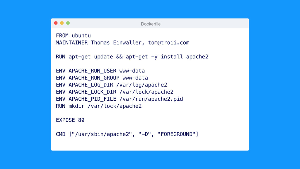 Dockerfile FROM ubuntu MAINTAINER Thomas Einwall...