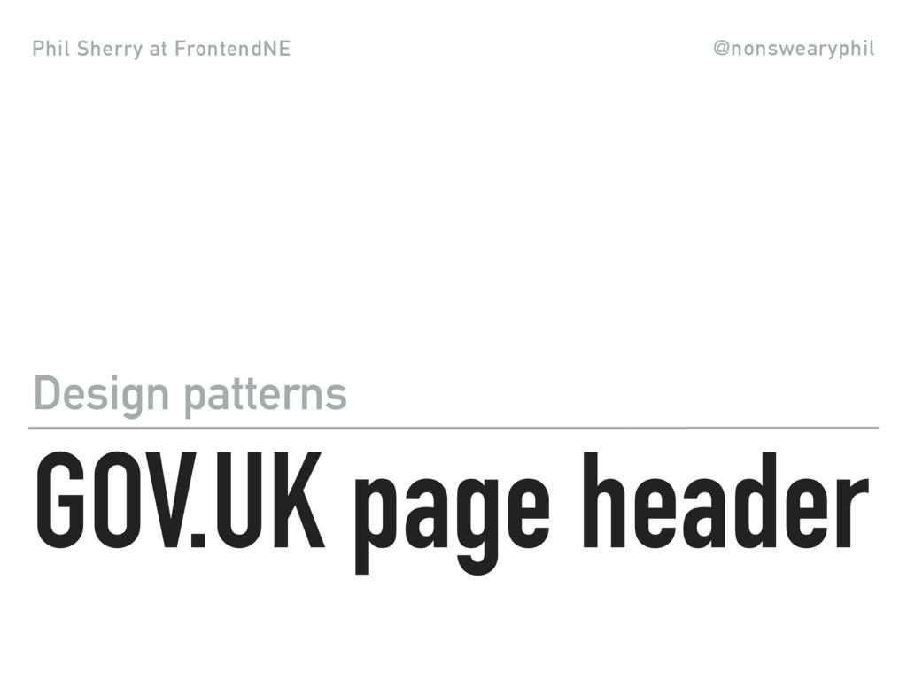 Phil Sherry at FrontendNE @nonswearyphil GOV.UK...
