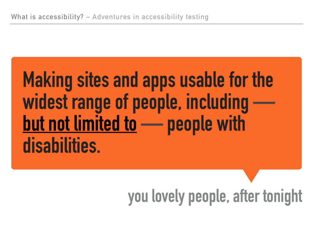 Making sites and apps usable for the widest ran...