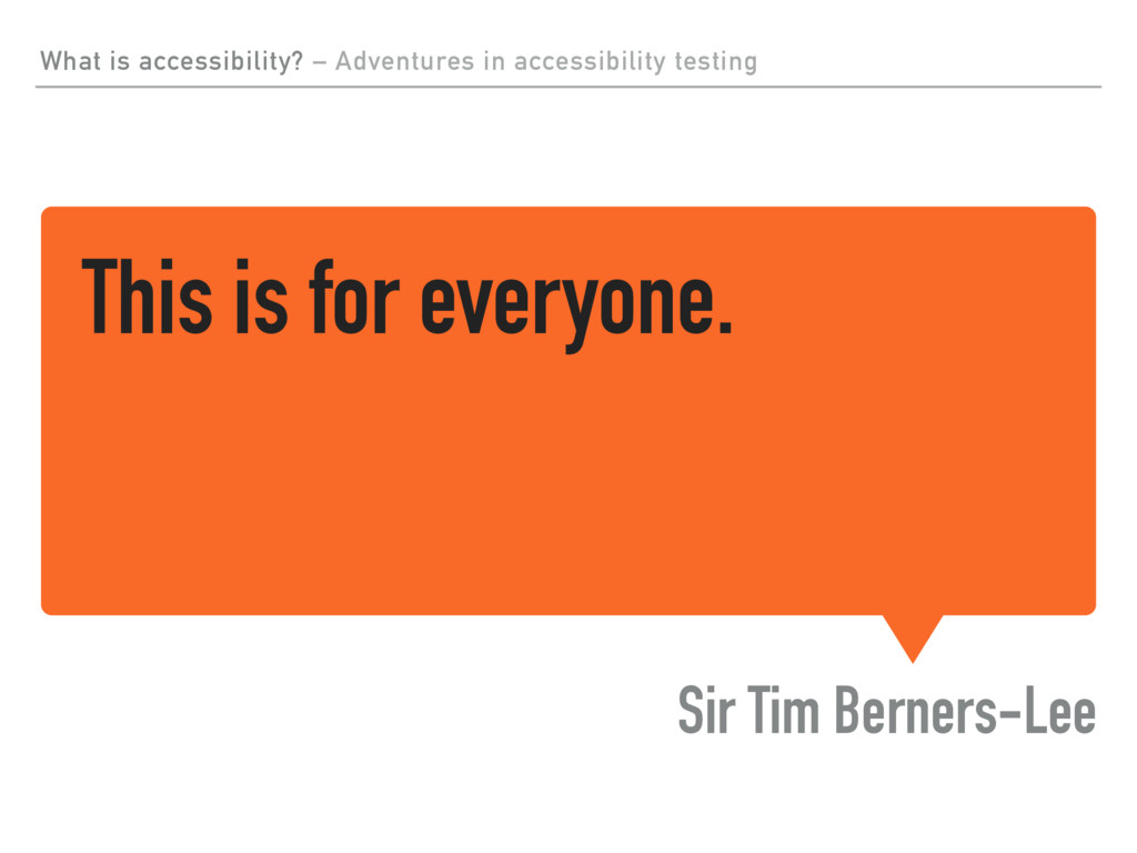 This is for everyone. Sir Tim Berners-Lee What ...