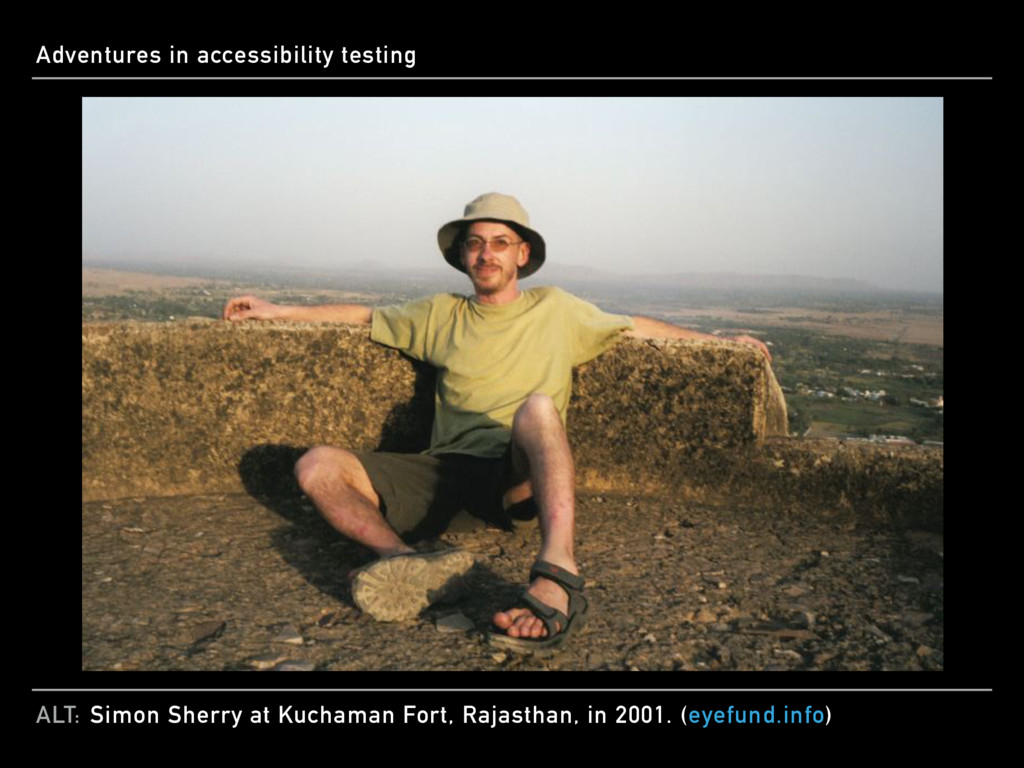 ALT: Adventures in accessibility testing Simon ...