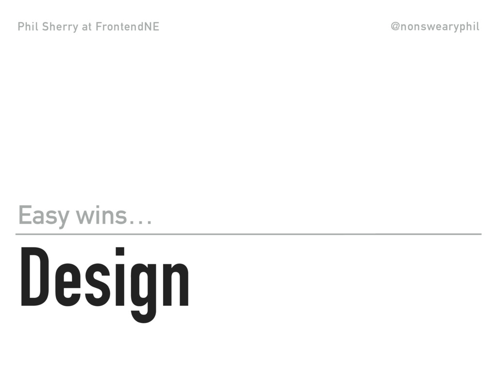 Phil Sherry at FrontendNE @nonswearyphil Design...