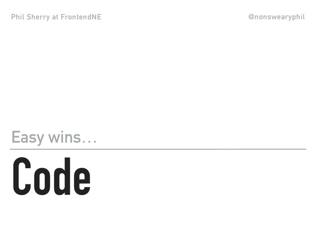 Phil Sherry at FrontendNE @nonswearyphil Code E...