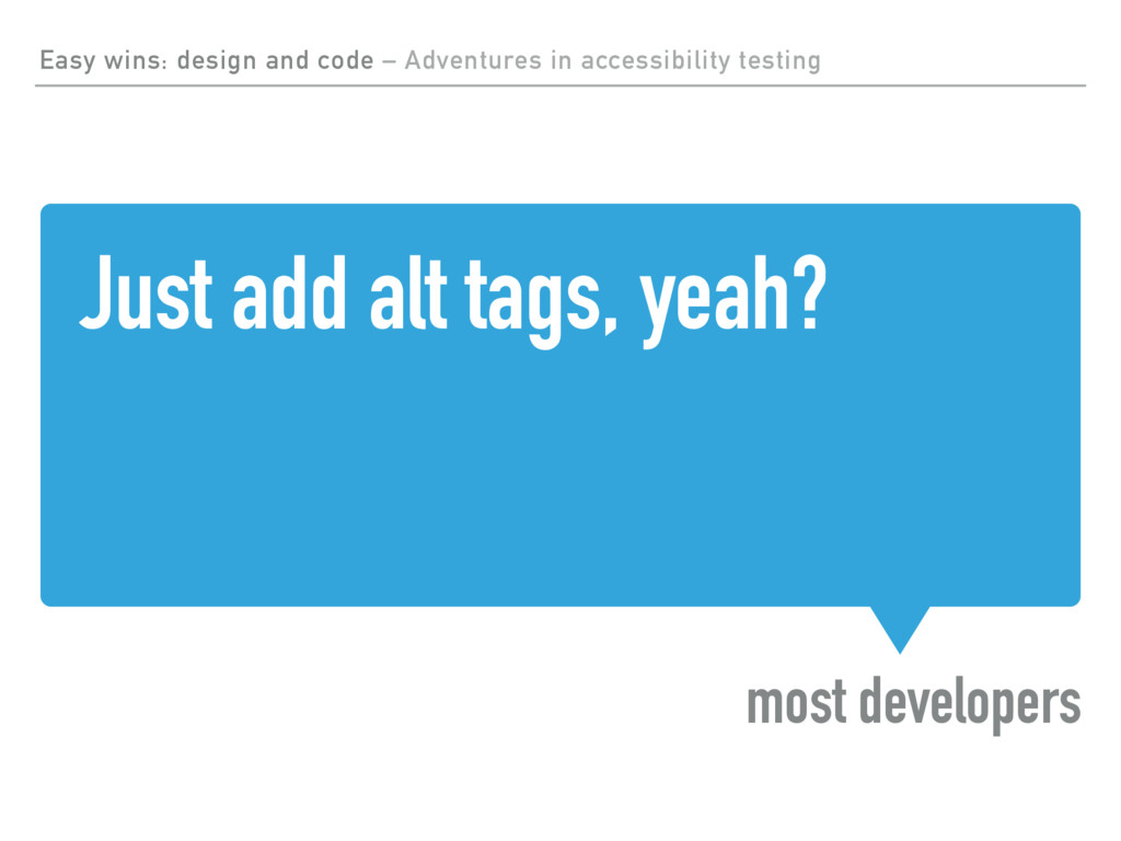 Just add alt tags, yeah? most developers Easy w...