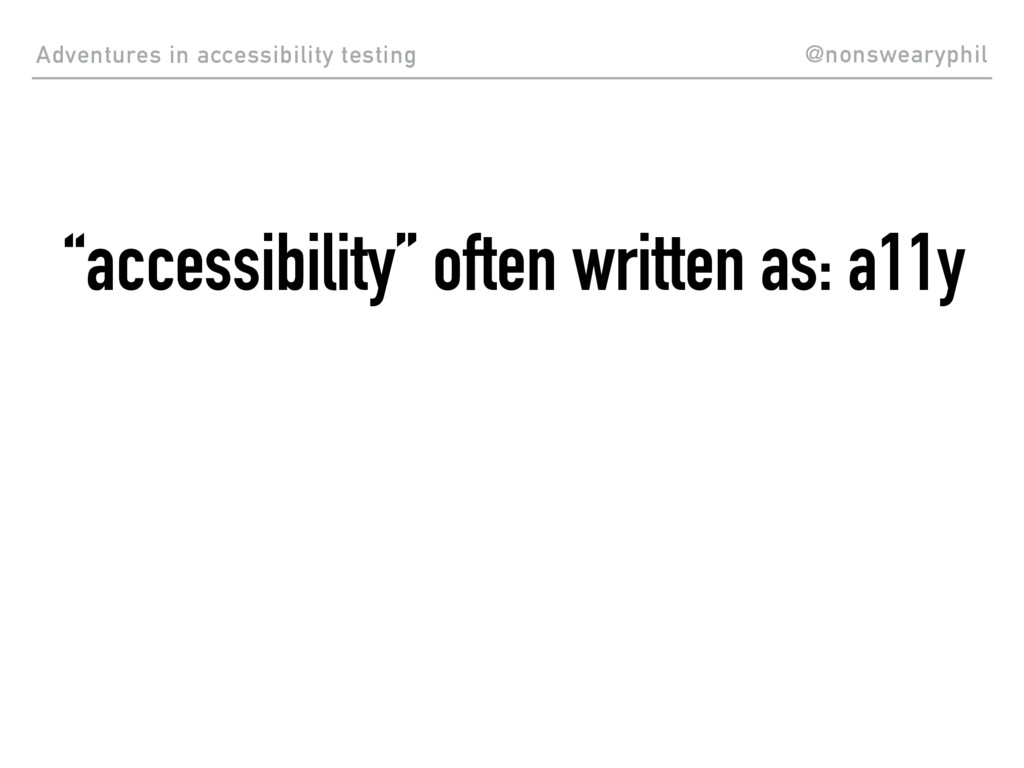 """Adventures in accessibility testing """"accessibil..."""