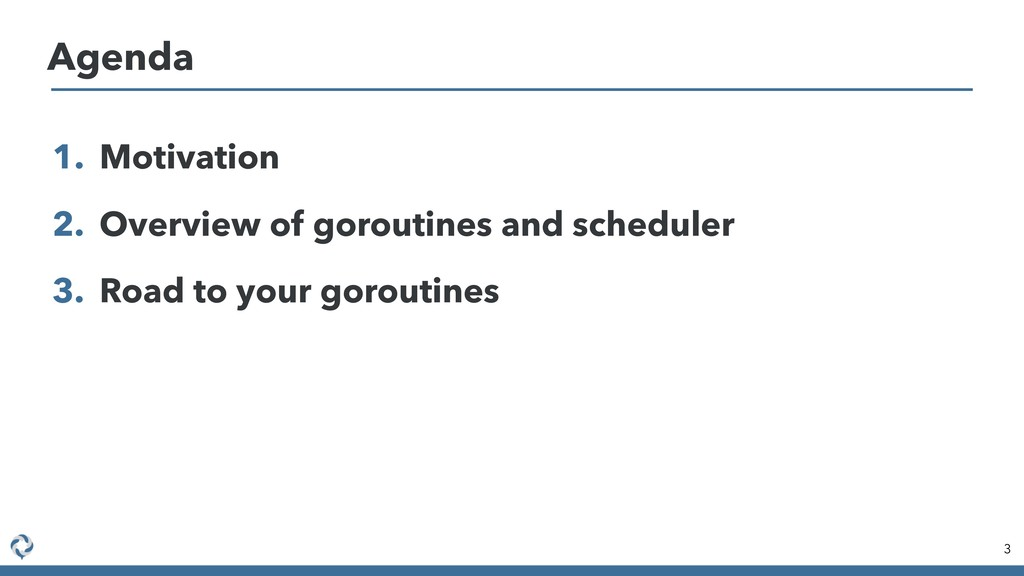 1. Motivation 2. Overview of goroutines and sch...
