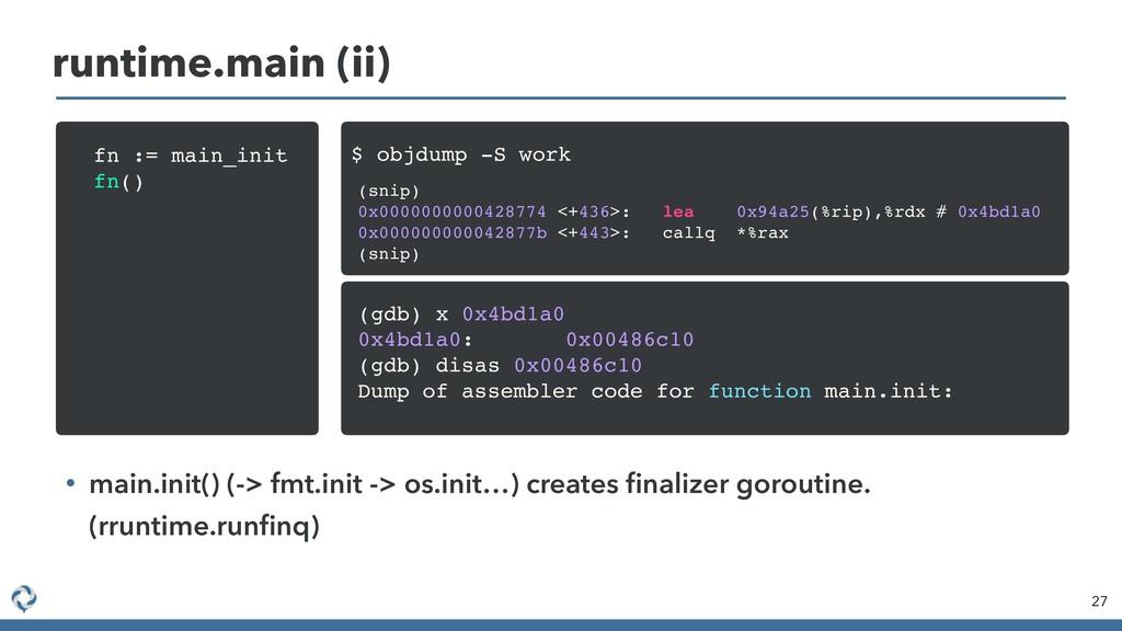 27 runtime.main (ii) • main.init() (-> fmt.init...