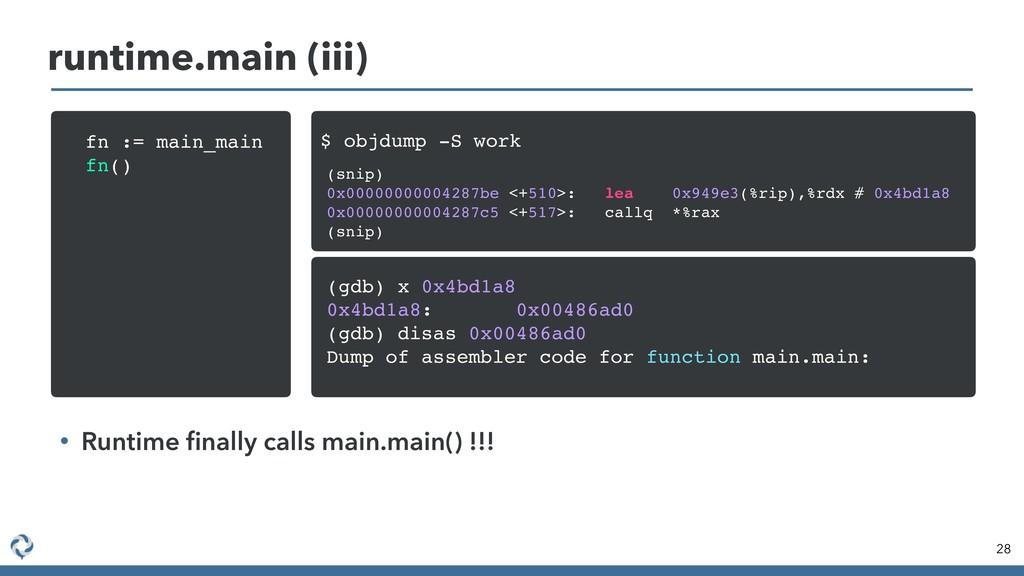 28 runtime.main (iii) • Runtime finally calls ma...