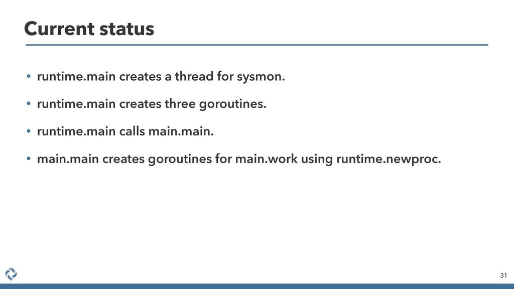 • runtime.main creates a thread for sysmon. • r...