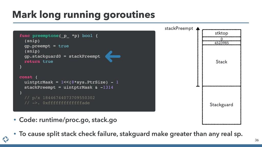 Mark long running goroutines 36 • Code: runtime...