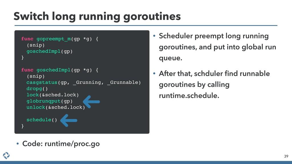 Switch long running goroutines 39 • Code: runti...