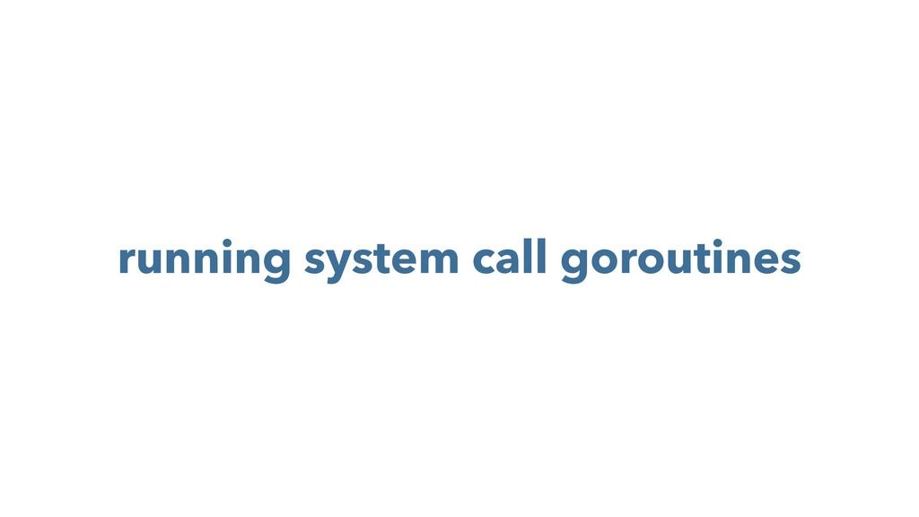 running system call goroutines