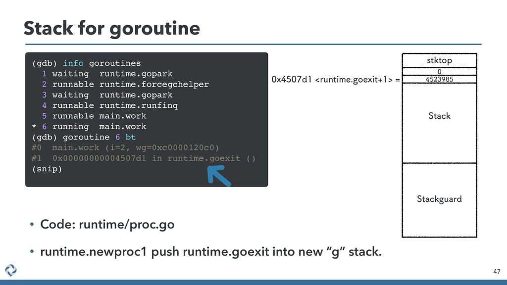 Stack for goroutine 47 (gdb) info goroutines 1 ...