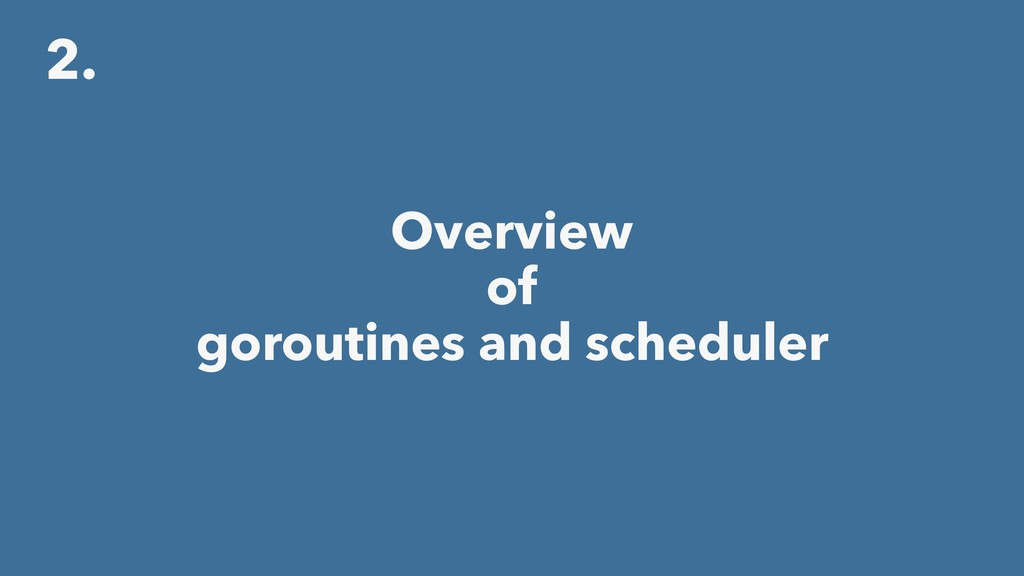 2. Overview of goroutines and scheduler