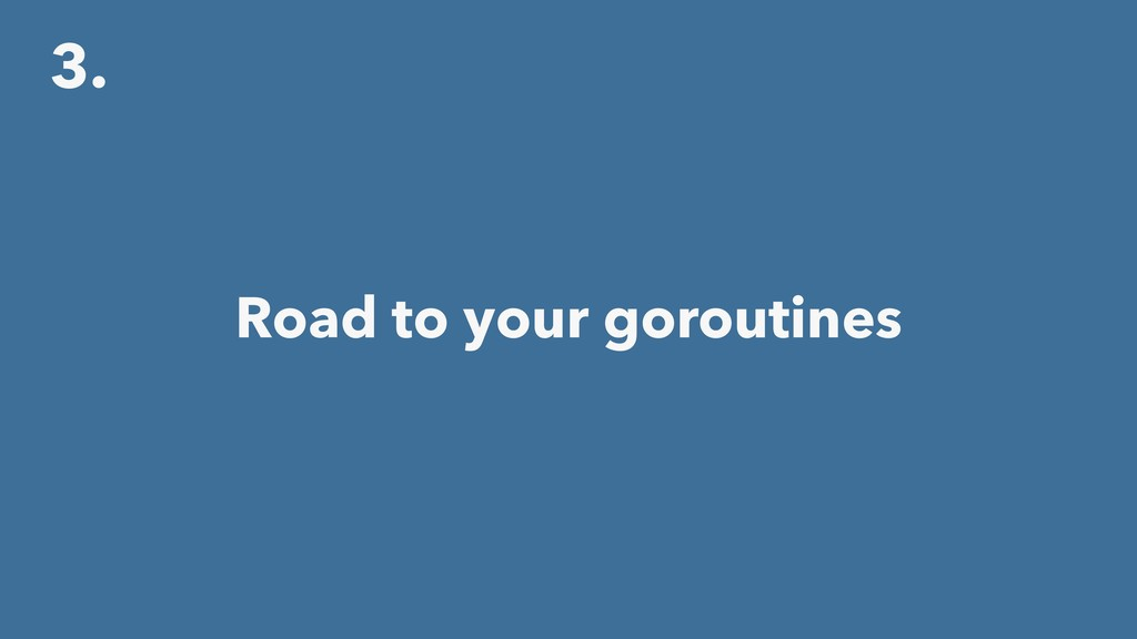 3. Road to your goroutines