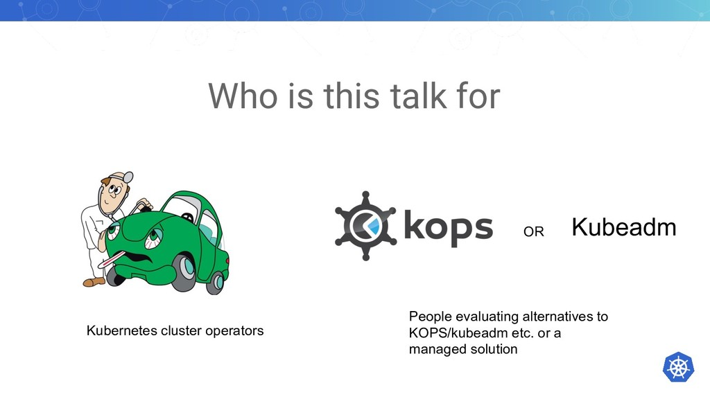 Who is this talk for Kubernetes cluster operato...