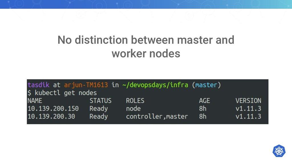 No distinction between master and worker nodes