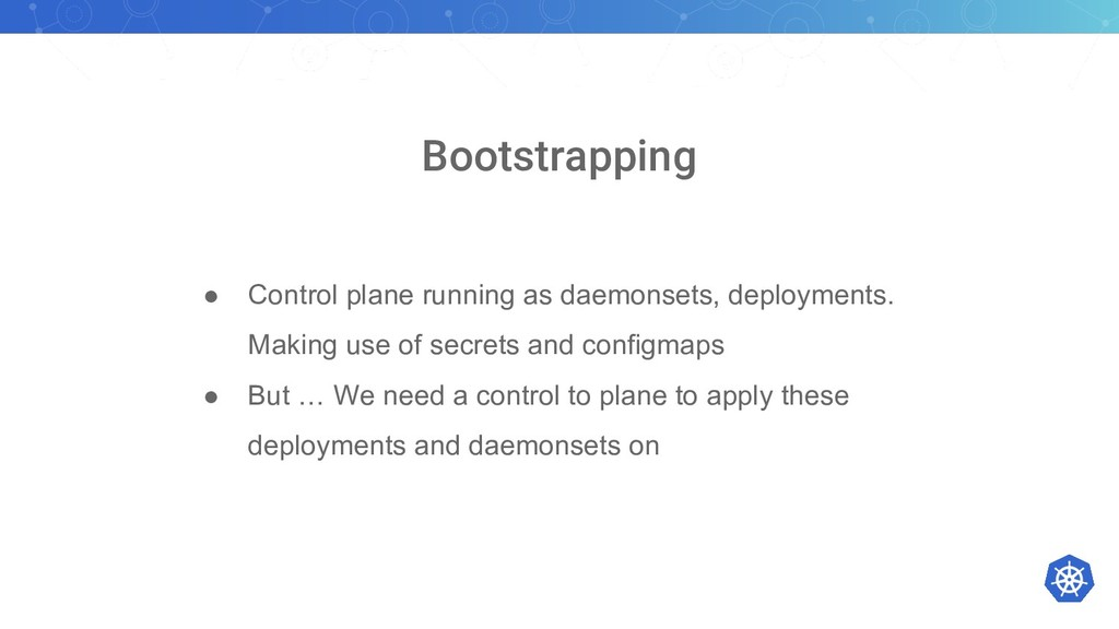 Bootstrapping ● Control plane running as daemon...
