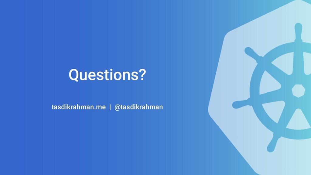 Questions? tasdikrahman.me | @tasdikrahman