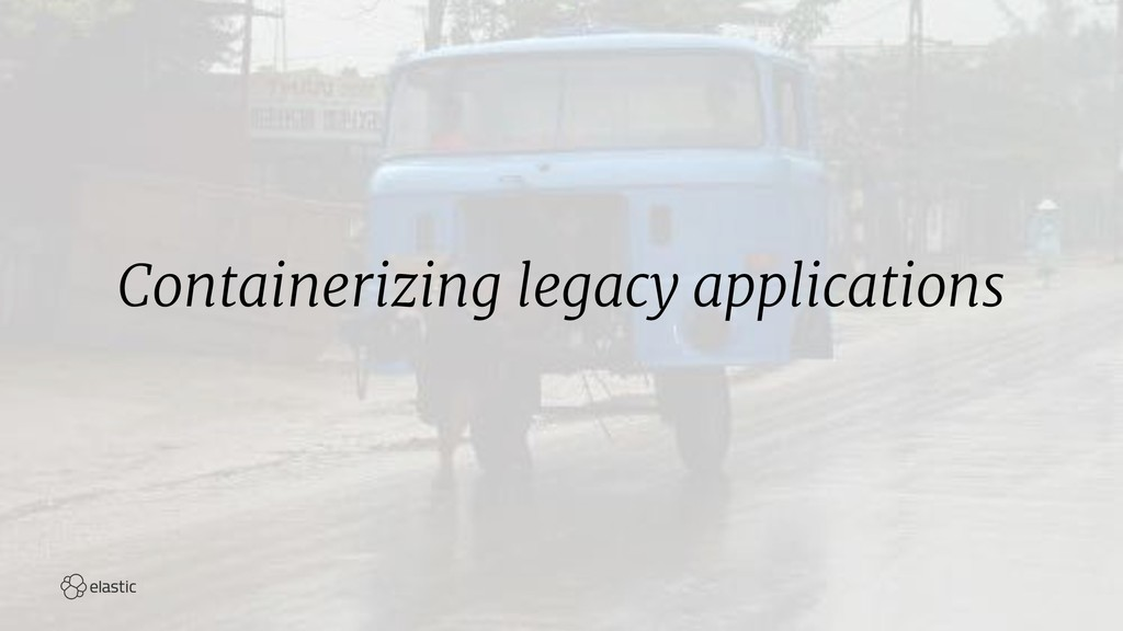 Containerizing legacy applications