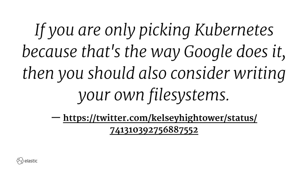 If you are only picking Kubernetes because that...