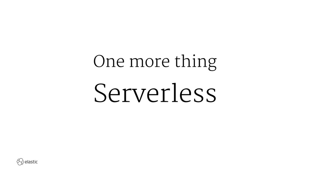 One more thing Serverless