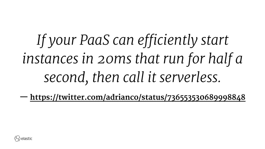 If your PaaS can efficiently start instances in...