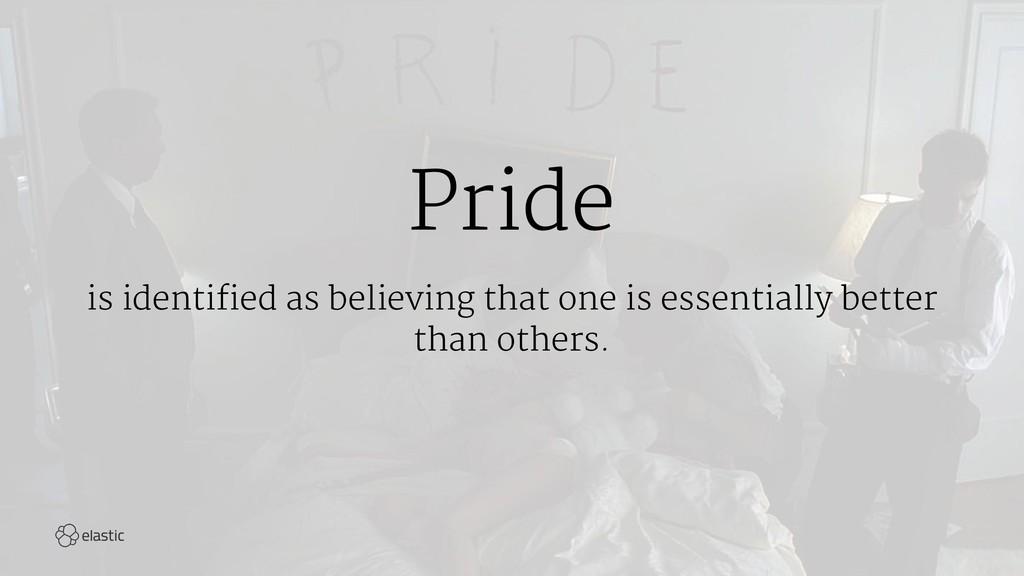 Pride is identified as believing that one is es...