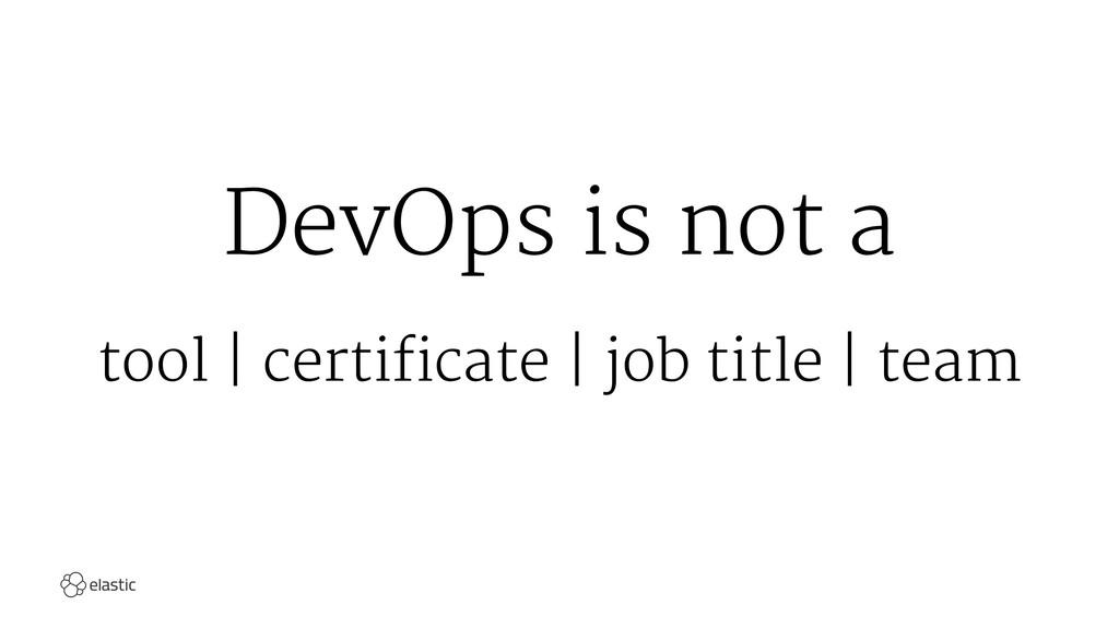 DevOps is not a tool | certificate | job title ...