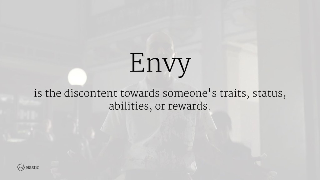 Envy is the discontent towards someone's traits...